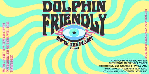 Dolphin Friendly - Unf*ck the Planet Tour - Christchurch