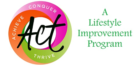 ACT: Achieve, Conquer, Thrive – A Lifestyle Improvement Program tickets