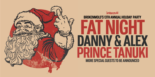 Brokenmold 13th Annual Holiday Party w/ FAT NIGHT, DANNY & ALEX and more