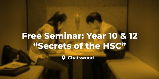 Current Year 10 & 12 - 'Secrets of the HSC' Seminar - Chatswood