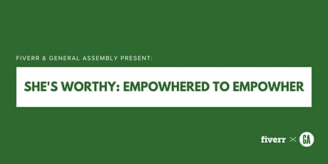 Fiverr & General Assembly Present: She's Worthy: Empowhered To Empowher tickets