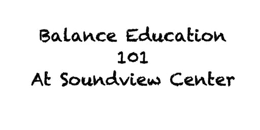 Balance Education 101 at Soundview Center (Dec 7th session)