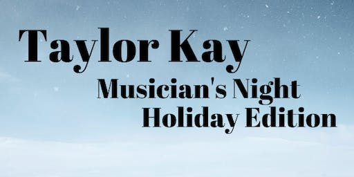 Taylor Kay Musician's Night (Holiday Edition)