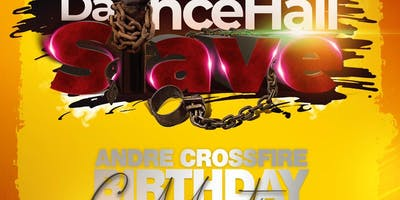 """Dancehall Slave"" Andre Crossfire Birthday Celebration"