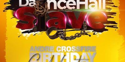 """Dancehall Slave"" Andre Crossfire Birthday Celebration"