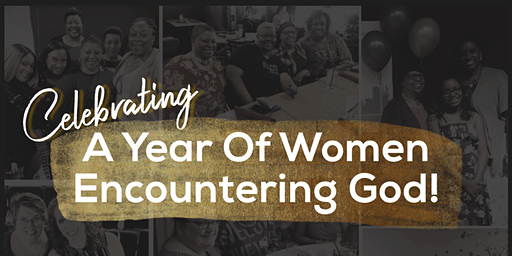 Celebrating A Year Of Women Encountering God!