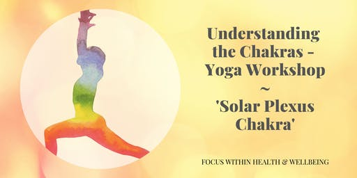 Understanding the Chakras - Yoga Workshop (Solar Plexus Chakra)