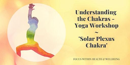 Understanding the Chakras - Yoga Workshop (Solar Plexus Chakra)