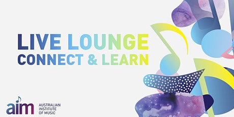 Live Lounge: Connect and Learn with the Australian Institute of Music tickets