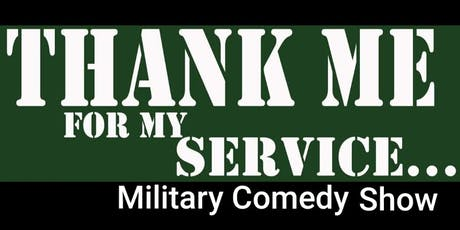 """""""THANK ME FOR MY SERVICE..."""" Military Comedy Show tickets"""