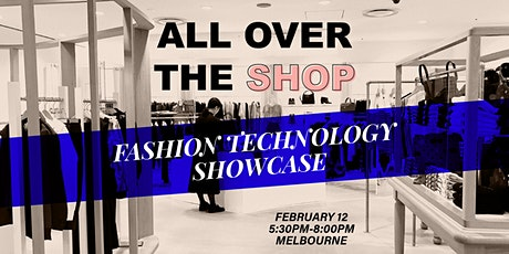 ALL OVER THE SHOP - A Fashion Tech Showcase tickets