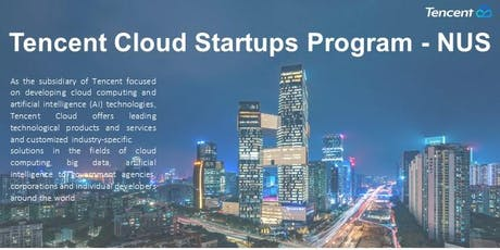 Tencent-NUS Cloud Startup Program Launch tickets