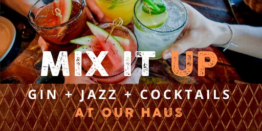 GIN + JAZZ + COCKTAILS... MIX IT UP at our HAUS