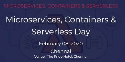 Microservices, Containers & Serverless Day| 08 February , 2020 | Chennai