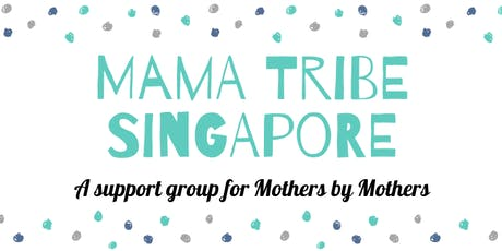 Mama Tribe Singapore- A Support Group for Mothers by Mothers tickets