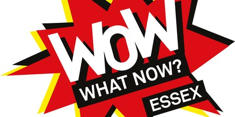 WOW - What Now? Essex tickets