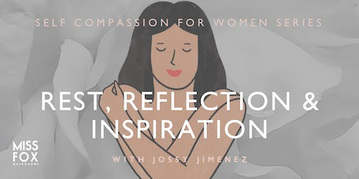 SELF COMPASSION FOR WOMEN: Rest, Reflection & Inspiration Masterclass