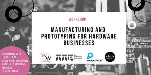 Workshop - Manufacturing and Prototyping for Hardware Businesses