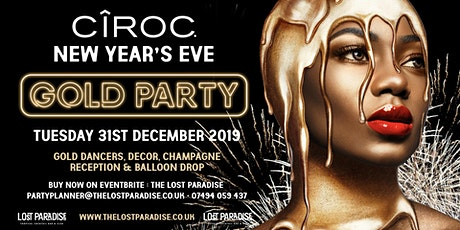 NYE  Ciroc Gold Party at The Lost Paradise 31.12.19 tickets