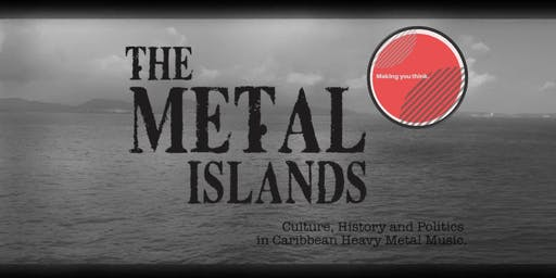 'The Metal Islands: Culture, History & Politics in Caribbean Metal Music'