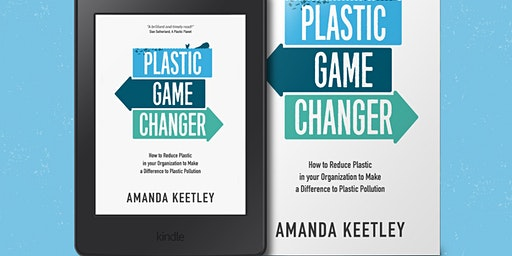 "Less Plastic: an evening with Amanda Keetley ""Plastic Game Changer"""