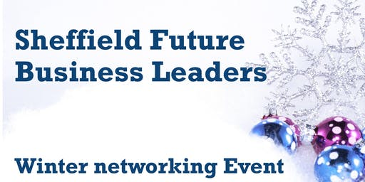 Sheffield Future Business Leaders - Winter Networking Event