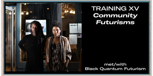 Training XV: Community Futurisms