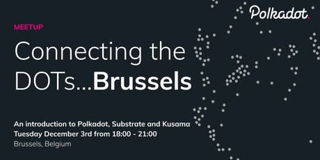 Connecting the DOTs -an intro to Polkadot, Substrate and Kusama in Brussels tickets