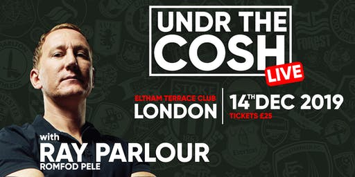 Undr The Cosh Live with Ray Parlour.