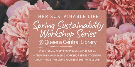 Spring Sustainability Workshop Series At Queens Central Library tickets