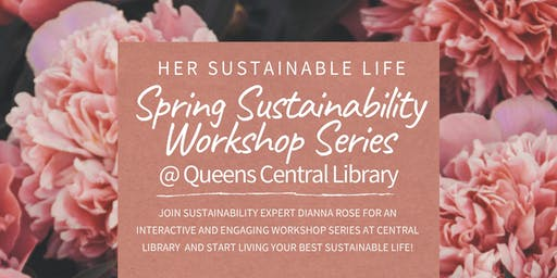 Spring Sustainability Workshop Series At Queens Central Library