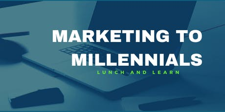 Marketing to Millennials Lunch & Learn tickets