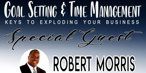 Goal Setting & Time Management - Keys to Exploding Your Business