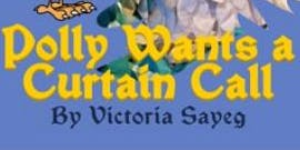 Polly Wants a Curtain Call - Saturday, November 16 performance