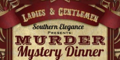 Murder Mystery Dinner at Southern Elegance