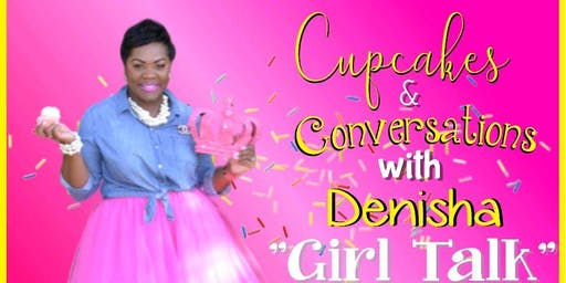 Cupcakes and Conversations with Denisha