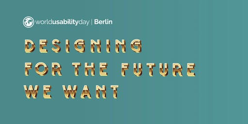 """World Usability Day Berlin 2019 - """"Designing for the future we want"""""""