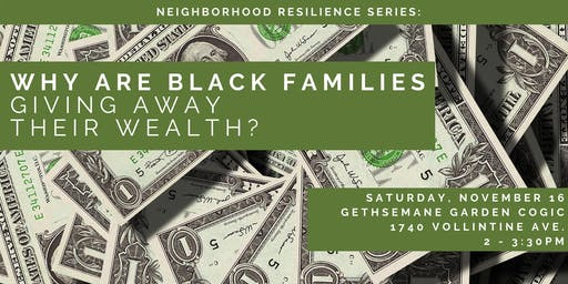 Neighborhood Resilience Series: Why Are Black Families Giving Away Their Wealth?