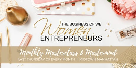 The Business of WE (Women Entrepreneurs) - Monthly Masterclass & Mastermind NYC tickets