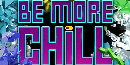 Be More Chill 7/31