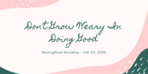 Don't Grow Weary In Doing Good - RaisingRices Workshop