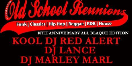 OLDSCHOOL REUNIONS 10TH YR W/DJ RED ALERT,MARLEY  MARL & DJ LANCE tickets