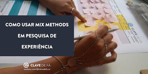 Como usar mix methods em pesquisa de experiência.