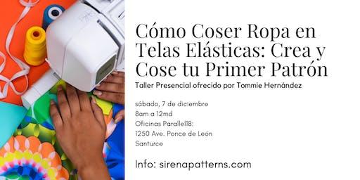 Cómo Coser Ropa en Telas Elásticas: Crea y Cose tu Primer Patrón - Taller Presencial