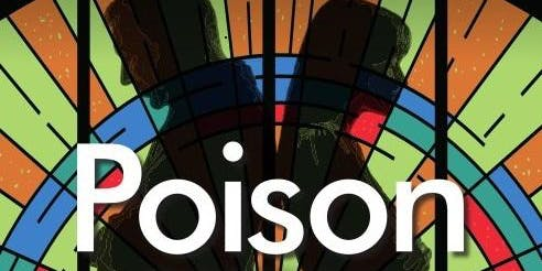 Rogue Space Theatre presents POISON by Lot Vekemans directed by John Ghent