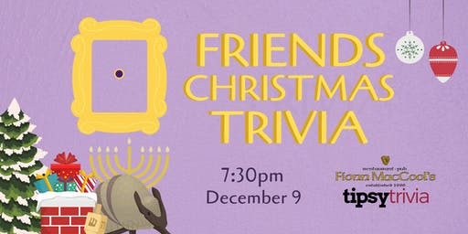 Friends Christmas Trivia - Dec 9, 7:30pm - Fionn MacCool's Guelph