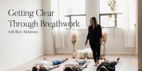 Getting Clear Through Breathwork With Bree Melanson tickets