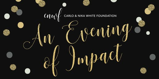 Carlo & Nika White Foundation | An Evening of Impact