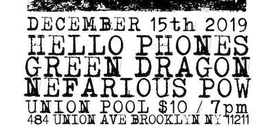 Hello Phones // Green Dragon // Nefarious Pow