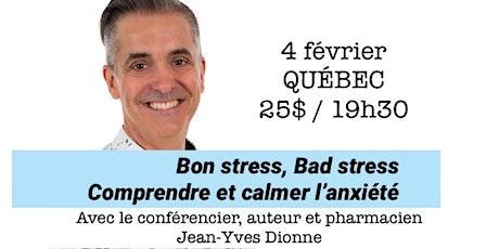 QUÉBEC - Bon stress, Bad stress - Comprendre et calmer l'anxiété 25$ billets